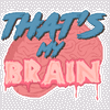 That's My Brain